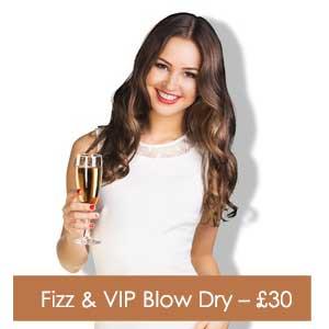 Fizz & VIP Blow Dry – £30